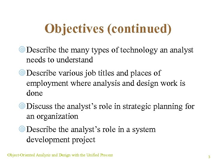 Objectives (continued) ¥ Describe the many types of technology an analyst needs to understand