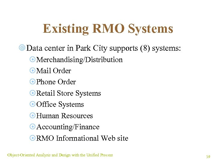 Existing RMO Systems ¥ Data center in Park City supports (8) systems: ¤Merchandising/Distribution ¤Mail