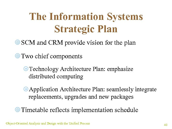 The Information Systems Strategic Plan ¥ SCM and CRM provide vision for the plan