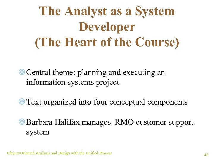 The Analyst as a System Developer (The Heart of the Course) ¥ Central theme: