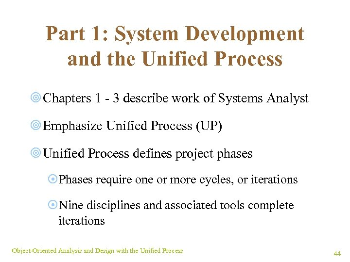 Part 1: System Development and the Unified Process ¥ Chapters 1 - 3 describe