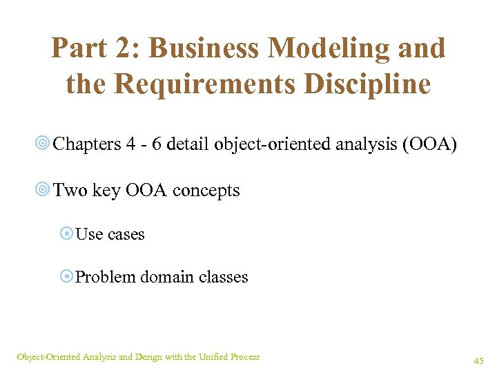 Part 2: Business Modeling and the Requirements Discipline ¥ Chapters 4 - 6 detail