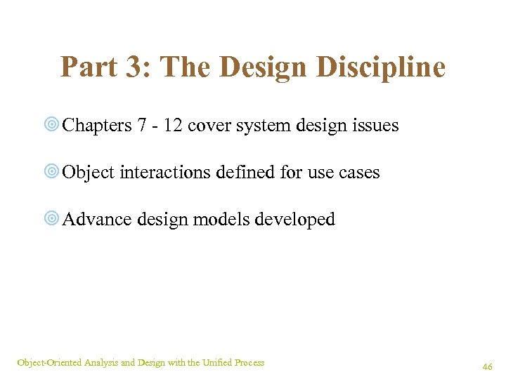 Part 3: The Design Discipline ¥ Chapters 7 - 12 cover system design issues