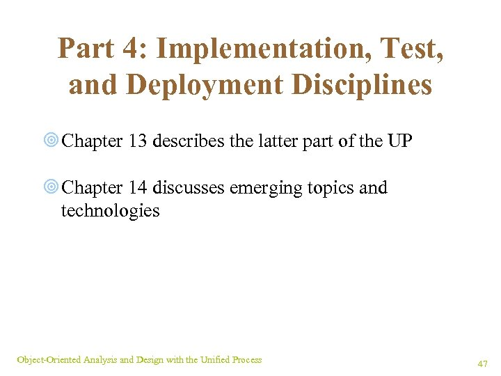 Part 4: Implementation, Test, and Deployment Disciplines ¥ Chapter 13 describes the latter part