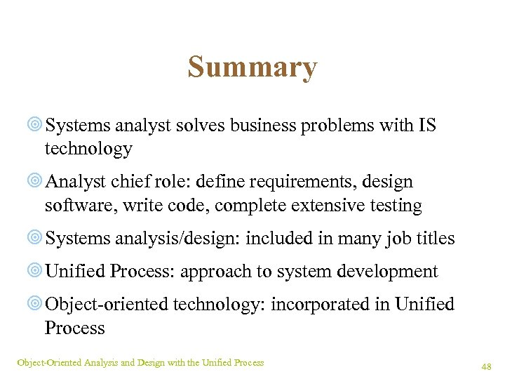 Summary ¥ Systems analyst solves business problems with IS technology ¥ Analyst chief role: