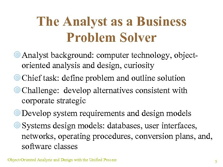 The Analyst as a Business Problem Solver ¥ Analyst background: computer technology, objectoriented analysis