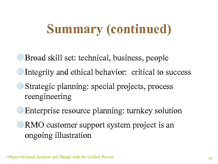 Summary (continued) ¥ Broad skill set: technical, business, people ¥ Integrity and ethical behavior: