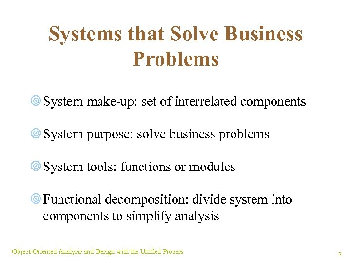 Systems that Solve Business Problems ¥ System make-up: set of interrelated components ¥ System