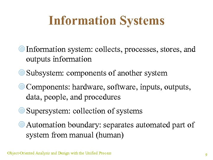 Information Systems ¥ Information system: collects, processes, stores, and outputs information ¥ Subsystem: components