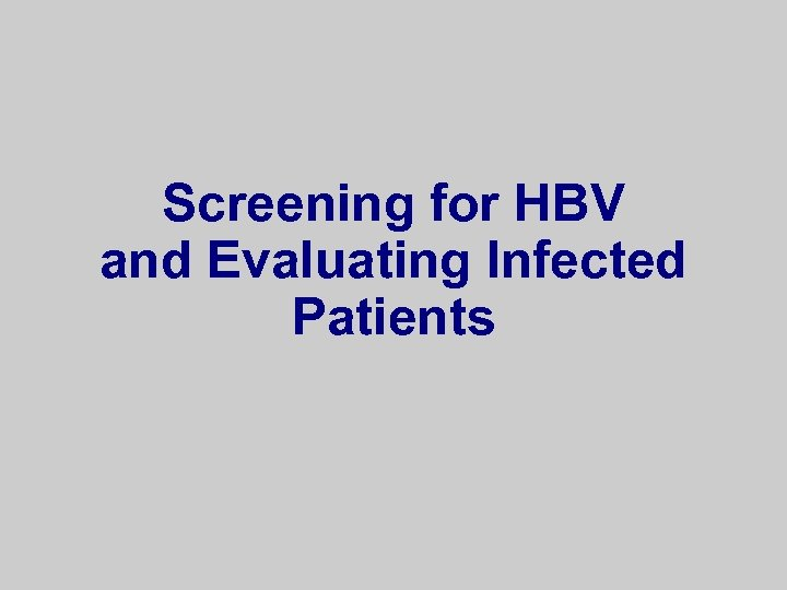 Screening for HBV and Evaluating Infected Patients