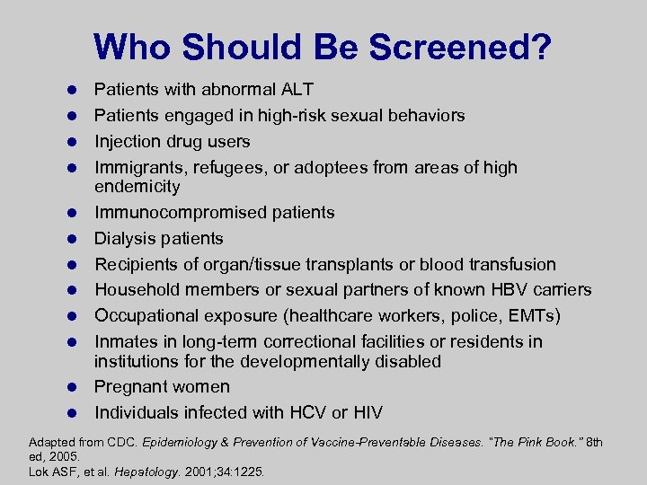 Who Should Be Screened? l l l Patients with abnormal ALT Patients engaged in