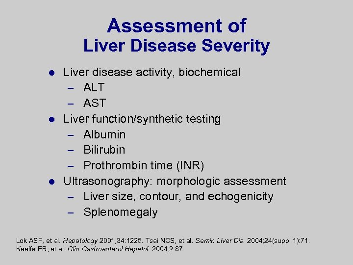 Assessment of Liver Disease Severity Liver disease activity, biochemical – ALT – AST l