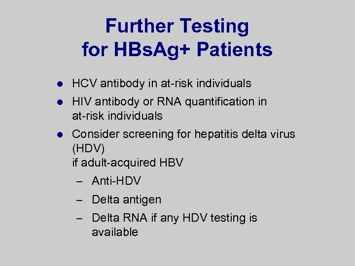 Further Testing for HBs. Ag+ Patients l HCV antibody in at-risk individuals l HIV