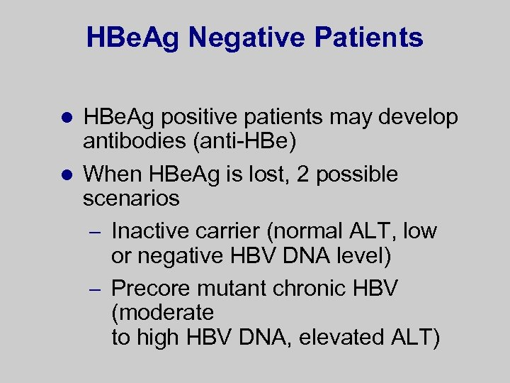 HBe. Ag Negative Patients HBe. Ag positive patients may develop antibodies (anti-HBe) l When
