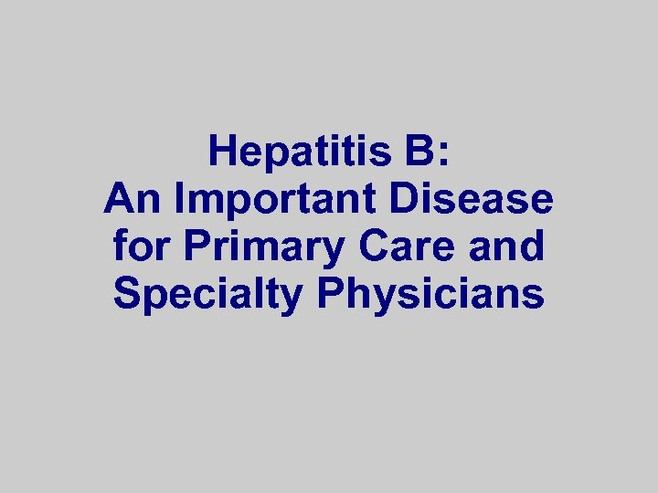 Hepatitis B: An Important Disease for Primary Care and Specialty Physicians