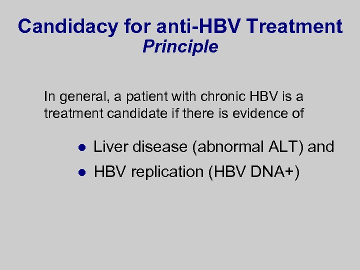 Candidacy for anti-HBV Treatment Principle In general, a patient with chronic HBV is a