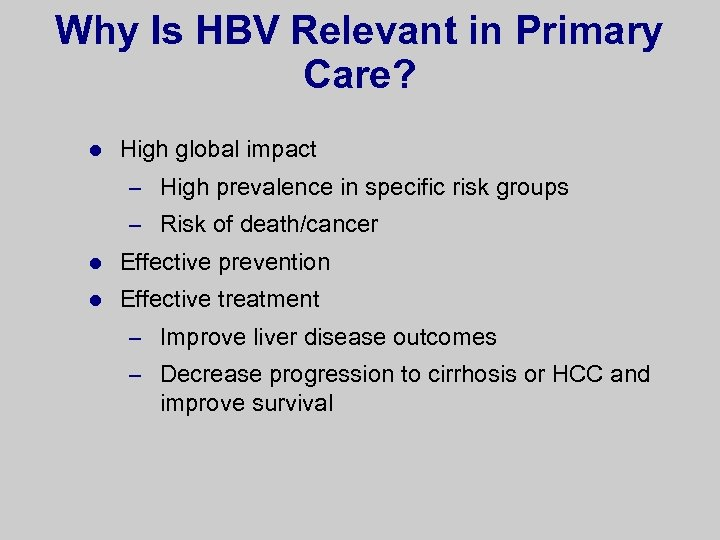 Why Is HBV Relevant in Primary Care? l High global impact – High prevalence