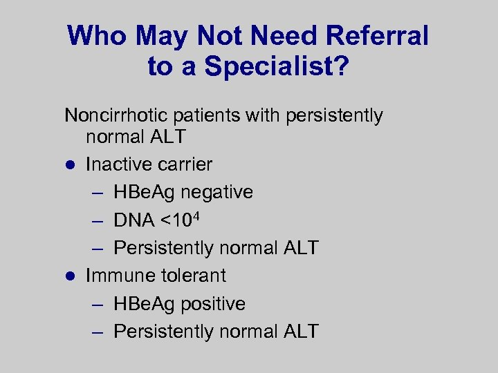 Who May Not Need Referral to a Specialist? Noncirrhotic patients with persistently normal ALT