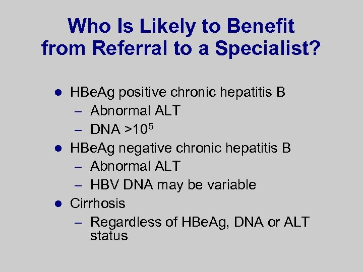 Who Is Likely to Benefit from Referral to a Specialist? HBe. Ag positive chronic