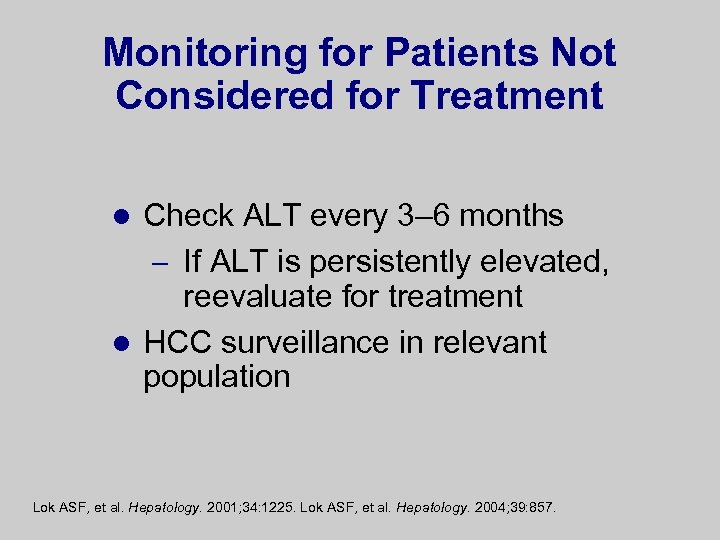 Monitoring for Patients Not Considered for Treatment Check ALT every 3– 6 months –