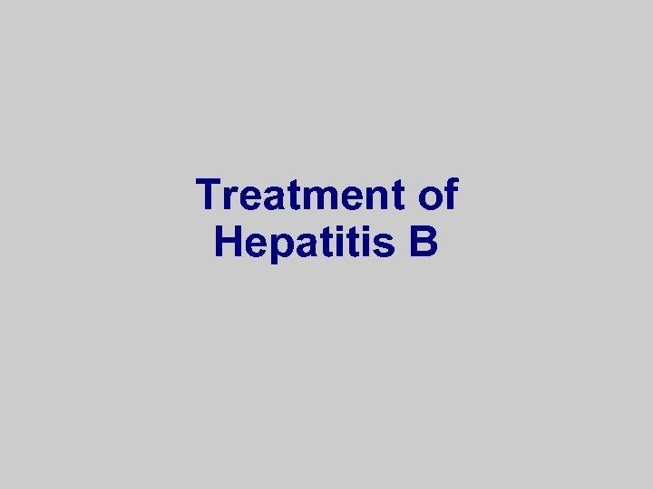 Treatment of Hepatitis B