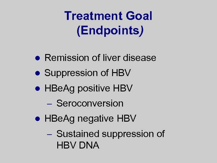 Treatment Goal (Endpoints) l Remission of liver disease l Suppression of HBV l HBe.
