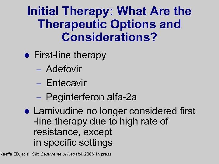 Initial Therapy: What Are the Therapeutic Options and Considerations? First-line therapy – Adefovir –