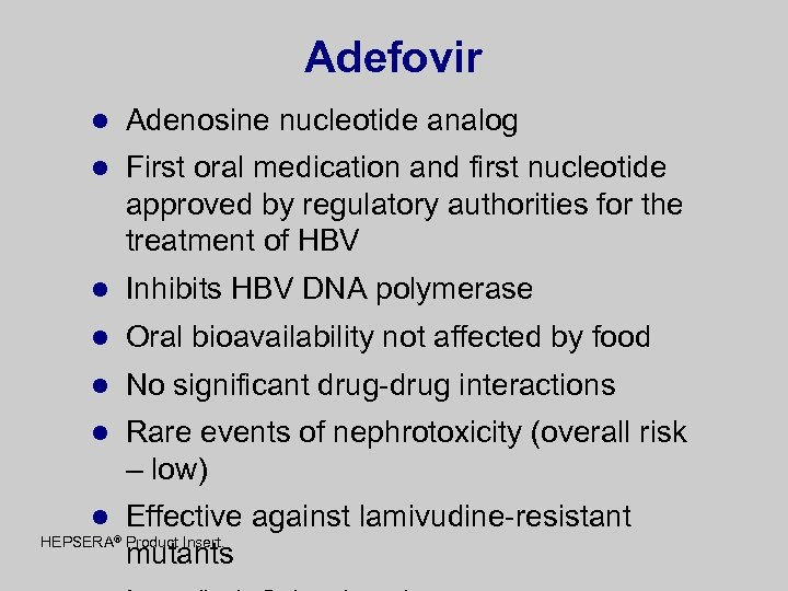 Adefovir l Adenosine nucleotide analog l First oral medication and first nucleotide approved by