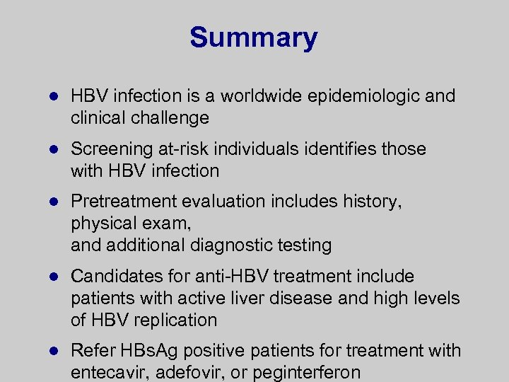 Summary l HBV infection is a worldwide epidemiologic and clinical challenge l Screening at-risk