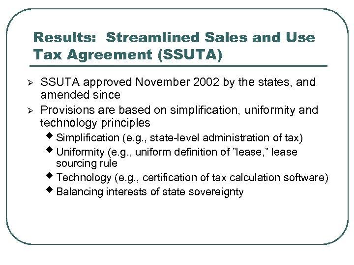 Results: Streamlined Sales and Use Tax Agreement (SSUTA) Ø Ø SSUTA approved November 2002