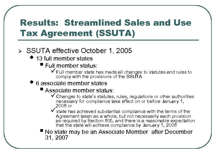 Results: Streamlined Sales and Use Tax Agreement (SSUTA) Ø SSUTA effective October 1, 2005