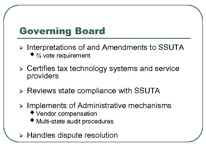 Governing Board Ø Interpretations of and Amendments to SSUTA Ø Certifies tax technology systems
