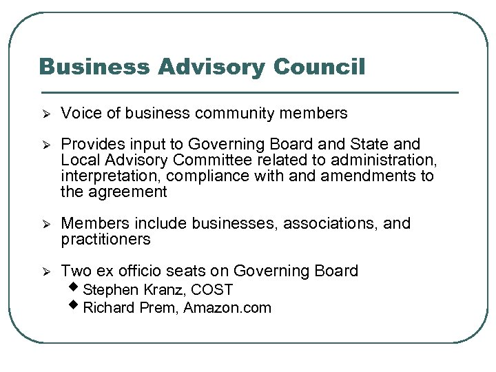 Business Advisory Council Ø Voice of business community members Ø Provides input to Governing