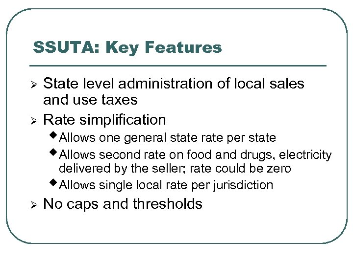 SSUTA: Key Features Ø Ø State level administration of local sales and use taxes