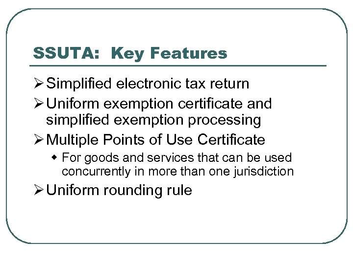 SSUTA: Key Features Ø Simplified electronic tax return Ø Uniform exemption certificate and simplified