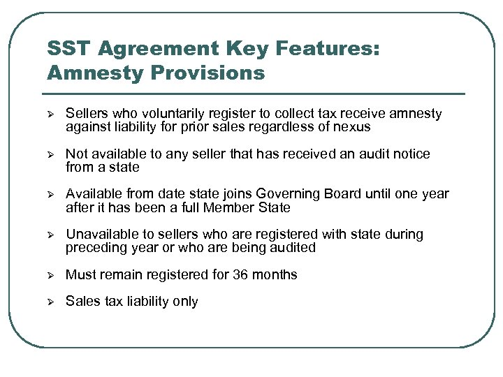 SST Agreement Key Features: Amnesty Provisions Ø Sellers who voluntarily register to collect tax