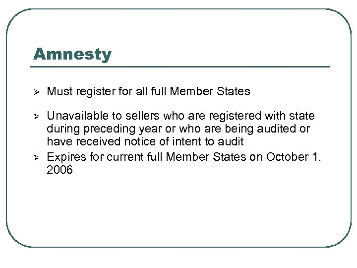 Amnesty Ø Must register for all full Member States Ø Unavailable to sellers who