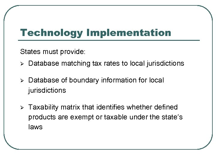 Technology Implementation States must provide: Ø Database matching tax rates to local jurisdictions Ø