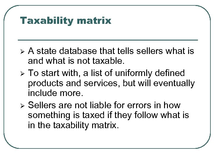 Taxability matrix Ø Ø Ø A state database that tells sellers what is and