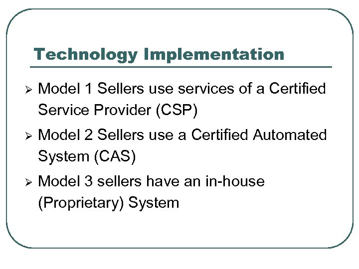 Technology Implementation Ø Model 1 Sellers use services of a Certified Service Provider (CSP)