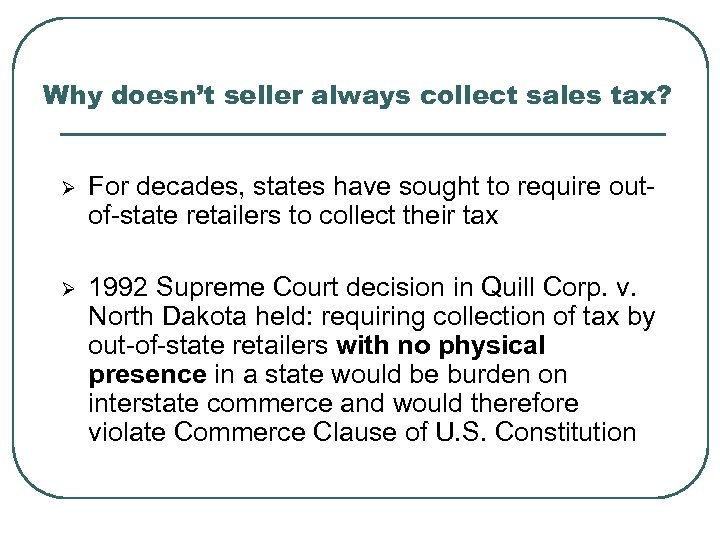 Why doesn't seller always collect sales tax? Ø For decades, states have sought to