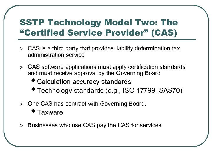 "SSTP Technology Model Two: The ""Certified Service Provider"" (CAS) Ø CAS is a third"