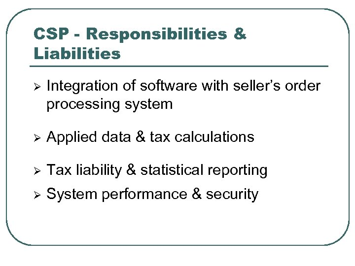 CSP - Responsibilities & Liabilities Ø Integration of software with seller's order processing system