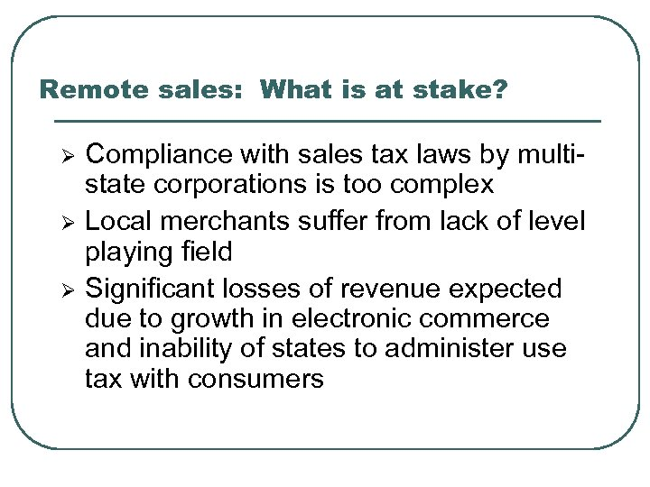Remote sales: What is at stake? Ø Ø Ø Compliance with sales tax laws