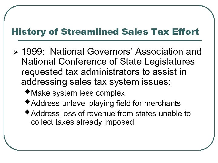 History of Streamlined Sales Tax Effort Ø 1999: National Governors' Association and National Conference
