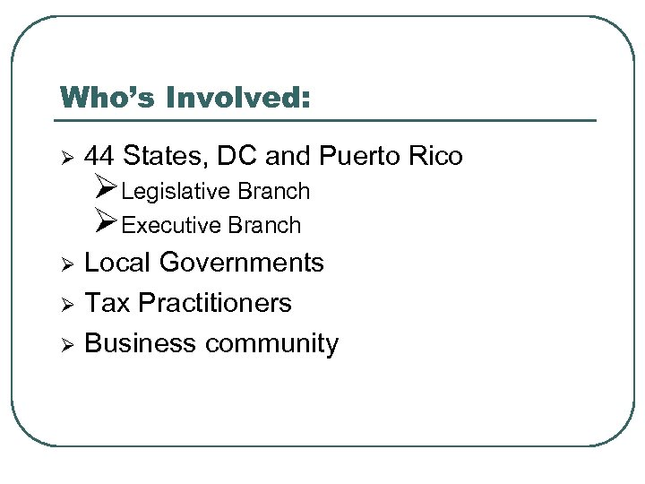 Who's Involved: Ø 44 States, DC and Puerto Rico Ø Local Governments Tax Practitioners
