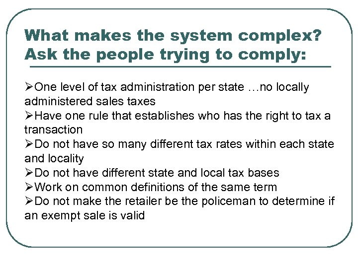 What makes the system complex? Ask the people trying to comply: ØOne level of