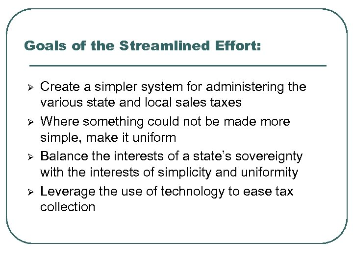 Goals of the Streamlined Effort: Ø Ø Create a simpler system for administering the