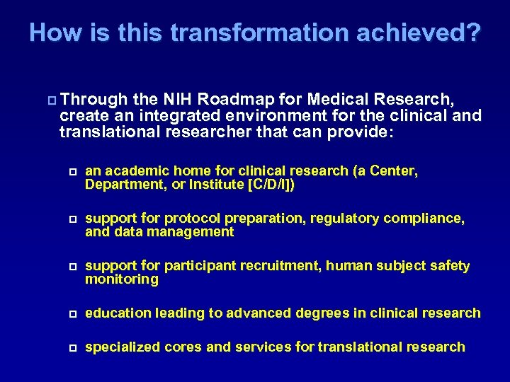 How is this transformation achieved? p Through the NIH Roadmap for Medical Research, create