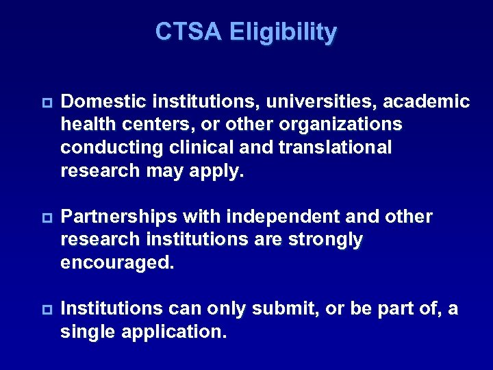 CTSA Eligibility p Domestic institutions, universities, academic health centers, or other organizations conducting clinical